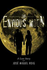 The Envious Moon : A Love Story - Jose Miguel Roig