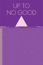 Up to No Good : Lust and Betrayal, a Medical Triangle of Love - Penelopy Ann Peters