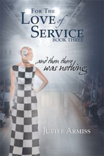 For the Love of Service : And Then There Was Nothing. - Juttee Armiss