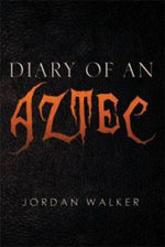 Diary of an Aztec - Jordan Walker