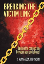 Breaking the Victim Link : Ending the Connection Between You and Abuse! - Rn Cmsrn, K. Running Bsn