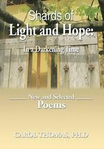 Shards of Light and Hope : In a Darkening Time: New and Selected Poems - Carol Thomas Ph. D.