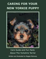 Caring for Your New Yorkie Puppy : Care Guide and Fun Facts about the Yorkshire Terrier - Maggie Mahoney