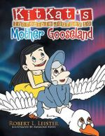 Kitkat's Incredible Journey to Mother Gooseland - Robert L. Leister