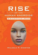 Rise of the Human Androids : Galactic War - Malcolm P. Chester