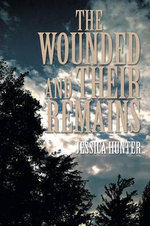 The Wounded and Their Remains - Jessica Hunter