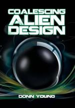 Coalescing Alien Design - Donn Young