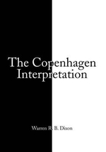 The Copenhagen Interpretation - Warren R. B. Dixon