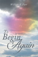 To Begin Again - William R. Furr