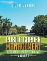 Public Garden Management : A Global Perspective: Volume I - Bijan Dehgan