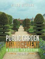 Public Garden Management : A Global Perspective: Volume II - Bijan Dehgan