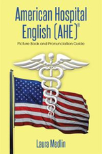 American Hospital English (Ahe) : Picture Book and Pronunciation Guide - Laura Medlin