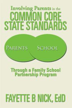 Involving Parents in the Common Core State Standards : Through a Family School Partnership Program - Fayette B. Nick Edd