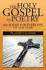The Holy Gospel in Poetry : 366 Poems for Every Day of the Year - Fr James Calasara