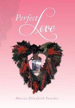 Perfect Love - Marcia Elizabeth Punches