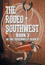 The Rodeo Southwest : Book 3 in the Southwest Series - Diane M. Cece
