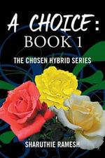 A Choice : Book 1: The Chosen Hybrid Series - Sharuthie Ramesh