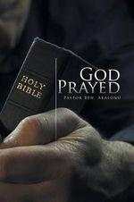 God Prayed - Pastor Ben Akalonu