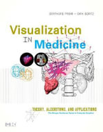 Visual Computing for Medicine : Theory, Algorithms, and Applications - Bernhard Preim