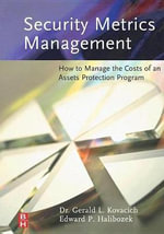 Security Metrics Management : How to Manage the Costs of an Assets Protection Program - Gerald L Kovacich