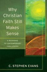 Why Christian Faith Still Makes Sense : A Response to Contemporary Challenges - C. Stephen Evans