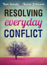 Resolving Everyday Conflict - Ken Sande