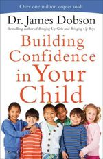 Building Confidence in Your Child - Dr. James Dobson