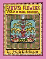 Fantasy Flowers Coloring Book No. 2 : 32 Designs in an Elaborate Square Frame - Alberta L Hutchinson