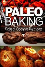 Paleo Baking - Paleo Cookie Recipes : Amazing Truly Paleo-Friendly Cookie Recipe - Ben Plus Publishing