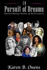 In Pursuit of Dreams : Extraordinary Women of Achievement - Karen B Owens