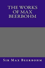 The Works of Max Beerbohm - Max Beerbohm