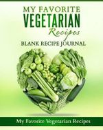 My Favorite Vegetarian Recipes : Blank Recipe Journal - Sherry Leah