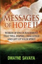 Messages of Hope Volume 2 : Words of Encouragement That Will Inspire, Challenge and Lift Up Your Spirit - Dwayne Savaya