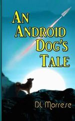 An Android Dog's Tale - D L Morrese