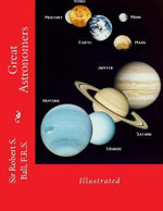 Great Astronomers : Illustrated - Robert S Ball F R S