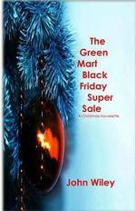 The Green Mart Black Friday Super Sale : A Christmas Novelette - John Wiley