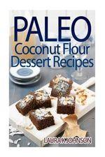 Paleo Coconut Flour Dessert Recipes - Laura K Johnson