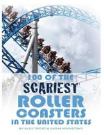 100 of the Scariest Roller Coasters in the United States - Alex Trost