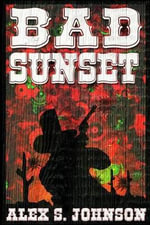 Bad Sunset : Or, a Fistful of Eyeballs - Alex S Johnson