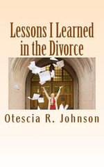 Lessons I Learned in the Divorce - Otescia R Johnson