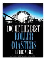 100 of the Best Roller Coasters in the World - Alex Trost