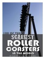 100 of the Scariest Roller Coasters in the World - Alex Trost