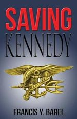 Saving Kennedy : The Written Confession of a Timesleeper - Francis y Barel