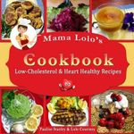 Mama Lolo's Cookbook - Low-Cholesterol & Heart Healthy Recipes - Pauline Stanley