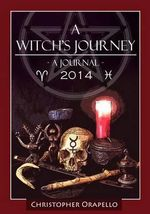 A Witch's Journey - 2014 : A Journal - Christopher Orapello