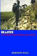 Haiti : La Poesie Des Pierres Qui Rient - Bertony Paul