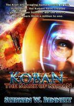 Koban : The Mark of Koban - Stephen W Bennett