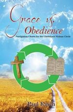 Grace vs. Obedience : Navigation Charts for the Christian's Vicious Circle - Paul Kasch