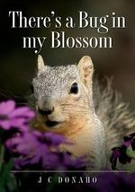 There's a Bug in My Blossom - J C Donaho