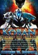 Koban : Rise of the Kobani - Stephen W Bennett